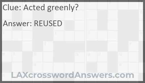 Acted greenly? Answer