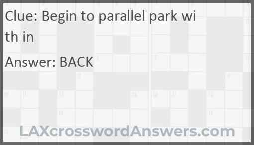 Begin to parallel park with in Answer
