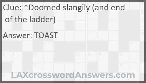 *Doomed slangily (and end of the ladder) Answer