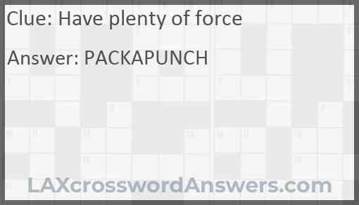 Have plenty of force Answer