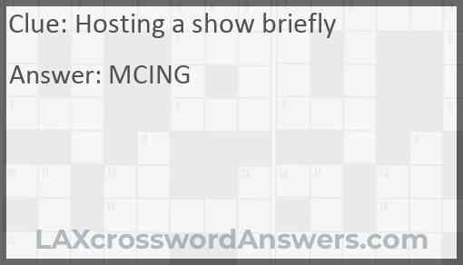 Hosting a show briefly Answer
