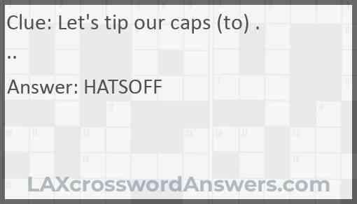 Let's tip our caps (to) ... Answer