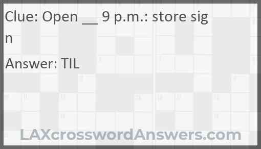 Open __ 9 p.m.: store sign Answer