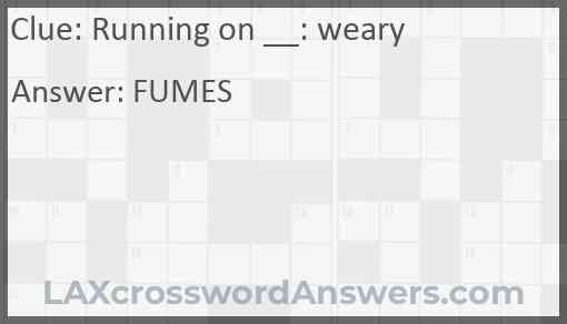 Running on __: weary Answer