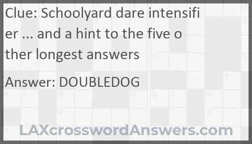 Schoolyard dare intensifier ... and a hint to the five other longest answers Answer
